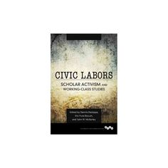 Civic Labors : Scholar Activism and Working-class Studies (Working Class in American History)