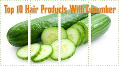 Top 10 Hair Products With Cucumber  Read the article here - http://www.blackhairinformation.com/products-2/products-reviews/top-10-hair-products-cucumber/ #cucumbers #hairproducts