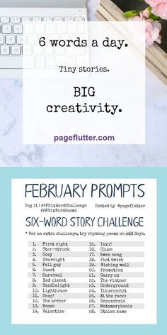 February prompts for Page Flutter's six-word story challenges. Word Challenge, Journal Challenge, Writing Challenge, Journal Prompts, Poetry Prompts, Writing Prompts For Writers, Fiction Writing, Writing Tips, Music Writing