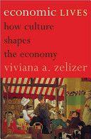 Economic Lives - How Culture Shapes the Economy / Zelizer, Viviana A. (2011).