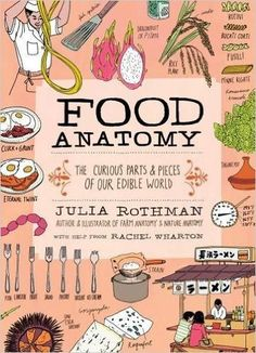 Food Anatomy: The Curious Parts & Pieces of Our Edible World: Julia Rothman…