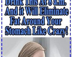 Drink This At 8am And It Will Eliminate All The Fat Around Stomach Very Effectively! - Healthy and active life 365