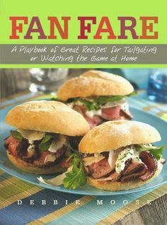 Fan Fare: A Playbook of Great #Recipes for #Tailgating or Watching the Game at Home. #cookbook #gameday www.thestyleref.com