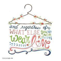 Colossians 3:14  Wear love
