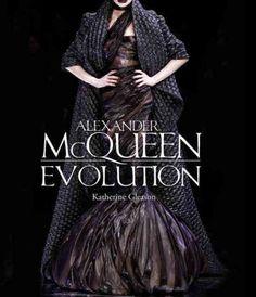 Alexander McQueen: Evolution, by Katherine Gleason