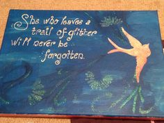 A dancers motto!:)  I made this for my niece's birthday, shipped it to SC without remembering to take a pic. A week later, it pops up on Pinterest! Best thank you note ever from the best niece ever! And it's all very appropriate because Pinterest is where I saw the quote in the first place, right after watching Hanley and her friends trail glitter all around the set of CInderella. The colors were inspired by her costumes.