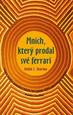 Mnich, který prodal své ferrari - Sharma Robin S. Robin S Sharma, The Monks, Ferrari, My Books, Reading, Detail, Paulo Coelho, Reading Books