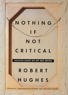 Nothing if Not Critical by Robert Hughes | design by Chip Kidd | book jacket design. book cover design. publications design. books. graphic design. visual communications.