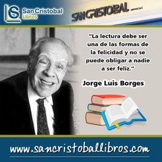 """El verbo leer como el verbo amar y el verbo soñar no soporta el modo imperativo. Yo siempre les aconsejé a mis estudiantes que si un libro los aburre lo dejen; que no lo lean porque es famoso que no lean un libro porque es moderno que no lean un libro porque es antiguo. La lectura debe ser una de las formas de la felicidad y no se puede obligar a nadie a ser feliz"""" Jorge Luis Borges #Borges #SanCristobalLibros #Literatura #Cuento #Poema #Escritura #Argentina #Ensayo #SigloXX"""