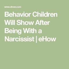 Behavior Children Will Show After Being With a Narcissist | eHow