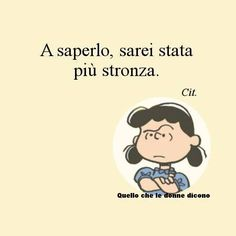 Peanuts - a saperlo, sarei stata più . Snoopy, Love Life, Vignettes, Charlie Brown, Sarcasm, Favorite Quotes, Quotations, Laughter, Funny Quotes