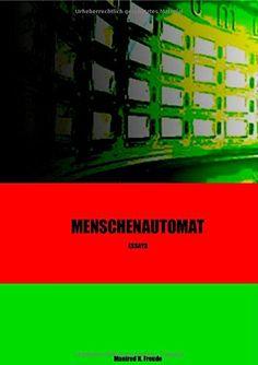 Menschenautomat: Sammlung Essays von Manfred H. Freude http://www.amazon.de/dp/373751691X/ref=cm_sw_r_pi_dp_GfeGub1SJ951R