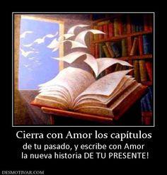 Cierra con Amor los capítulos de tu pasado, y escribe con Amor  la nueva historia DE TU PRESENTE!