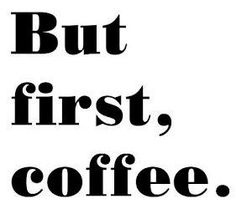 Coffee quote via www.Facebook.com/CareerBliss