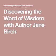 Discovering the Word of Wisdom with Author Jane Birch