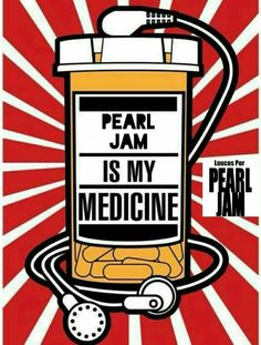 Pearl Jam is my medicine