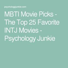 MBTI Movie Picks - The Top 25 Favorite INTJ Movies - Psychology Junkie