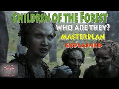 Game of Thrones Children of the Forest - who are they? Masterplan  Expla...