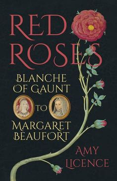 Red Roses: Blanche of Gaunt and Margaret Beaufort by Amy Licence I Love Books, New Books, Good Books, Books To Read, Amazing Books, Historical Quotes, Historical Fiction, March Book, March 7