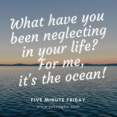 The ocean has a special ability to unwind my soul and yet I haven't been taking advantage of living close to it. What is it in your life that you have been neglecting? Read more of my thoughts in the link.