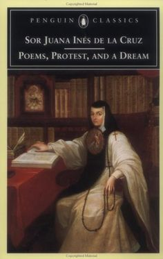 Poems, Protest and a Dream: Selected Writings by Sor Juana Ines de la Cruz