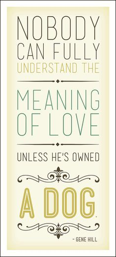 Nobody can fully understand the meaning of #love #dog #quotes