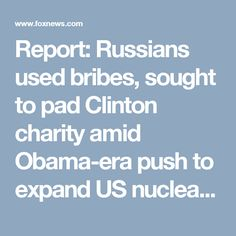 Report: Russians used bribes, sought to pad Clinton charity amid Obama-era push to expand US nuclear footprint | Fox News