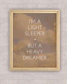i'm a light sleeper, but a heavy dreamer for love