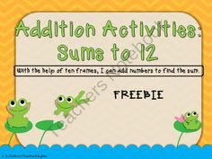 Addition Activities: Sums to 12 with ten frames FREEBIE from More Than Math by Mo on TeachersNotebook.com (8 pages)  - Hop along with these adorable frogs as you practice adding numbers with sums to 12. This FREEBIE is a sample of my larger set. By downloading this file you will recieve 12 full color addition cards along with an odd/even sorting mat. You also get a additi