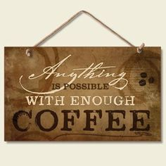 New Anything Is Possible with Coffee Sign Kitchen Plaque Brown White Accent Art by Highland Graphics, http://www.amazon.com/dp/B009DX264I/ref=cm_sw_r_pi_dp_x3yjrb0C9SJW9