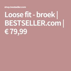 Loose fit - broek | BESTSELLER.com | € 79,99