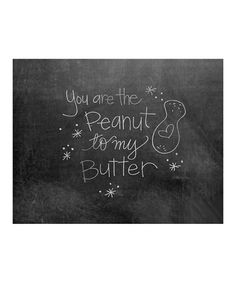 Take a look at this 'Peanut Butter to My Jelly' Chalkboard Print by Doodli-Do's on #zulily today!    my Greyson