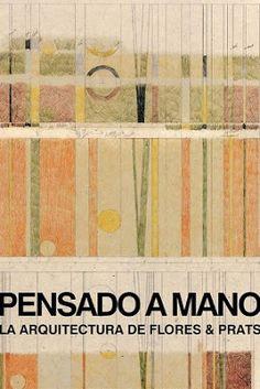arkitektura.dok: #libros #arquitectura | Pensado a mano : la arquitectura de Flores & Prats