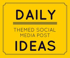Ideas for Daily Themed Social Media Posts- @rebeccacoleman
