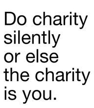 Do #charity #silently or else the charity is you #LetsGetWordy