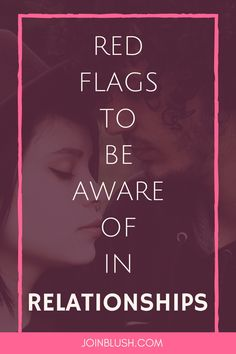 red flags in relationships, deal breakers, relationship advice, breakup advice, relationship quotes