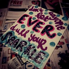Don't let anyone ever dull your sparkle!