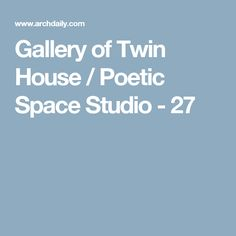 Gallery of Twin House / Poetic Space Studio - 27