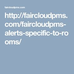 http://faircloudpms.com/faircloudpms-alerts-specific-to-rooms/