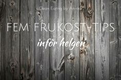 Fem frukost-tips inför helgen - Annika Malm Malm, Granola, Clean Eating, God Eftermiddag, Cleaning, Goodies, Gluten, Sweet Like Candy, Eat Healthy