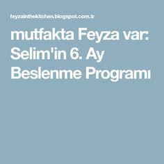 mutfakta Feyza var: Selim'in 6. Ay Beslenme Programı