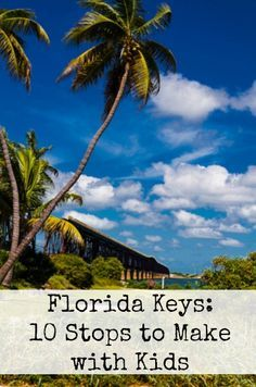 Have a fantastic road trip adventure across the Florida Keys. Here are 10 stops to make along the way with your kids.
