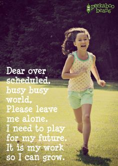 Keep it in the front of your thoughts.give them time to play, to be silly, to roll down a hillside, to feel the sand under their toes. Just think what could come of it. Child's Play Quotes, Quotes For Kids, Play Based Learning, Learning Through Play, Childhood Quotes, Raising Girls, Kid Memes, Child Development, Development Quotes