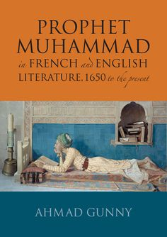 Prophet Muhammad in French and English Literature: 1650-Present by Ahmad Gunny. £24.99.This magisterial survey of the Prophet Muhammad in French and English literature over 350 years is both a cross-cultural history and a discussion of the intellectual changes in the representation of the Prophets life based on the close examination of original published and unpublished manuscripts. #KubeBooks #Kube #Islam #IslamicHistory #French #English #Literature