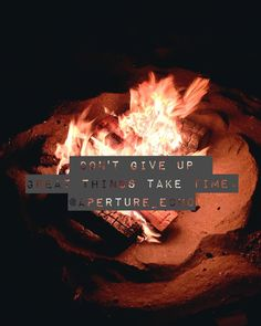 Don't give up, great things take time. #quotes #quote #saying #campfire #photography #amateurphotographer #fire #naturephotography #naturephotographer #nature #newaccount #photosandquotes #myphotos #myphotography #positivequotes #inspiring #followme #beautiful #sandiego #cali #dontgiveup #greatthingstaketime http://tipsrazzi.com/ipost/1504837527897749007/?code=BTiQcI3BbYP