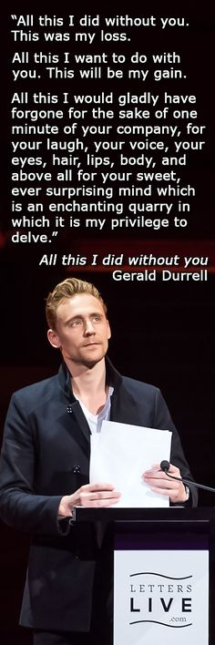 All this I did without you. A letter from Gerald Durrell to Lee McGeorge, read by Tom Hiddleston http://letterslive.com/letter/all-this-i-did-without-you/