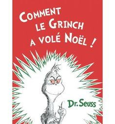 Dr. Seuss's beloved Christmas book in an all-new French translation Brilliant, lighthearted, and endearing, Dr. Seuss's timeless books have won over generation after generation. Even today when parents and teachers need a beginner book for a new reader, they turn to Dr. Seuss more than any other author. So what better book to help a child learn to read French than this widely popular holiday favo
