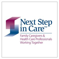 UHF Next Step in Care ~ Easy-to-use guides for family caregivers and health care providers to plan and implement safe, smooth transitions for the chronically or seriously ill