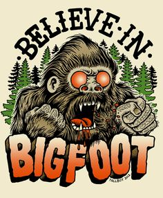 """BELIEVE IN BIGFOOT"" design for TALL MART & SHIRTS AND DESTROY"