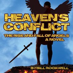 'Heaven's Conflict - The Rise and Fall of Angels, A Novel by Bill Rockwell' Soon after being created, Lucifer becomes jealous of God's power and authority. He then plots to seize God's Throne. God assigns the other Archangels to convince Lucifer of his folly, and return him to His Grace.